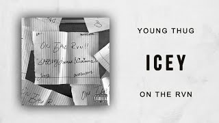 Young Thug - Icey On The Rvn