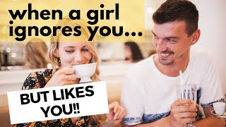 When A Girl Ignores You But Likes You | The TRUTH Behind Why She Acts Hot And Cold
