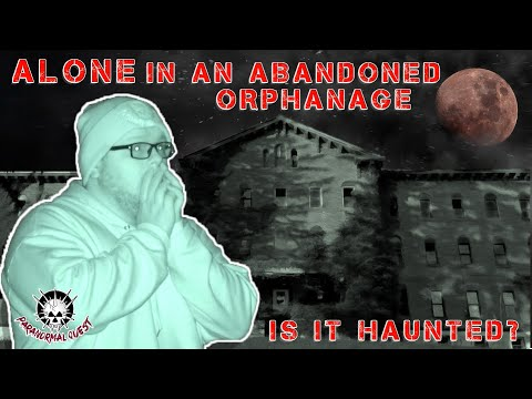 Alone In An Abandoned & Potentially Haunted Orphanage