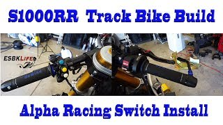 ESBKLife: BMW S1000RR Track Bike Build, Alpha Racing Switches & Quick Turn Throttle Install