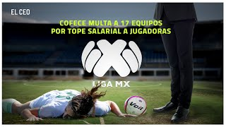 Cofece multa a 17 equipos de la Liga MX, directivos y a la Femexfut por tope salarial a jugadoras