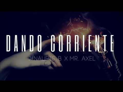 J Nauris B - Dando Corriente Ft. Mr. aXeL
