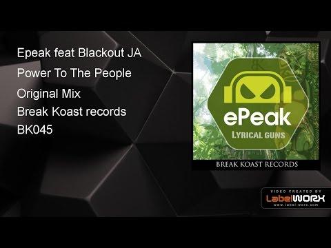 Epeak feat Blackout JA - Power To The People (Original Mix)