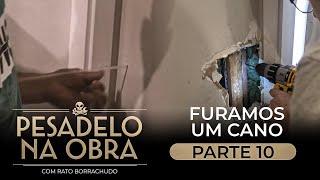 Pesadelo na Obra: FURAMOS UM CANO, QUEBRA A PAREDE - Episódio 10