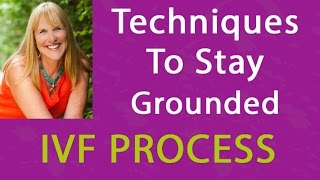 Techniques to Stay Grounded During Your IVF Transfer