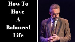 Jordan Peterson ~ How To Have A Balanced Life