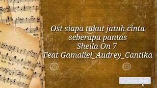 Lirik Seberapa Pantas Ost siapa takut jatuh cinta SCTV | Sheila on 7 Feat Audrey_Cantika