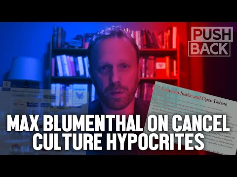 Max Blumenthal: 'Cancel Culture' hypocrites cancel open debate and foreign countries