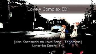 Lovely Complex ED1 [Kiss~Kaerimichi no Love Song - Tegomass] (Lyrics+Sub Español) | HD