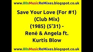 Save Your Love (For #1) (Club Mix) - René & Angela ft. Kurtis Blow | 80s Club Mixes | 80s Club Music