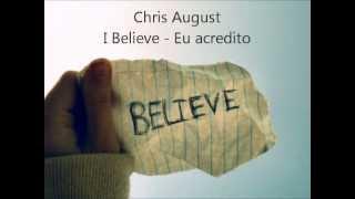 Chris August - I Believe (Tradução Português)