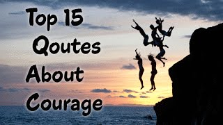 Top 15 Great Quotes about Courage and Bravery