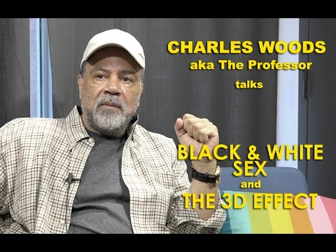 Charles Woods (The Professor) - On Black & White Sex and