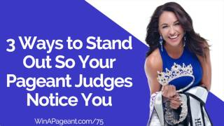 3 Ways to Stand Out So Your Pageant Judges Notice You  (Episode 75)