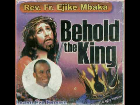 Rev. Fr. Ejike Mbaka C. Behold The King - Leenu Eze Enigwe #2-8