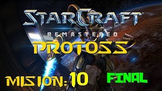 STARCRAFT REMASTERED | Campaña PROTOSS [Misión 10] FINAL | Gameplay En Español