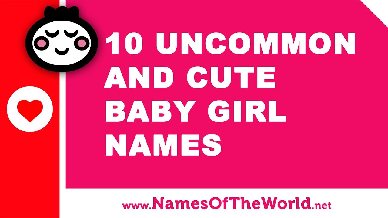 10 uncommon and cute baby girl names - the best baby names - www.namesoftheworld.net