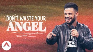 Don't Waste Your Angel | Pastor Steven Furtick