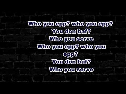 OLAMIDE FT PHYNO - WHO YOU EPP (LYRICS)
