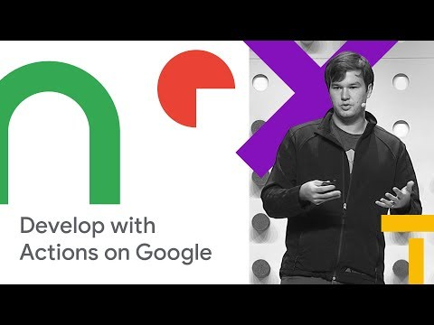 Developing for Google Assistant using Actions on Google (Cloud Next '18)
