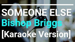【Karaoke】Bishop Briggs  SOMEONE ELSE【Lyrics】#BishopBriggs #SomeoneElse #karaoke #lyrics