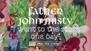 Father John Misty - I Went To The Store One Day