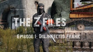 DayZ - The Z-Files - Ep 1: DisInfected Frank