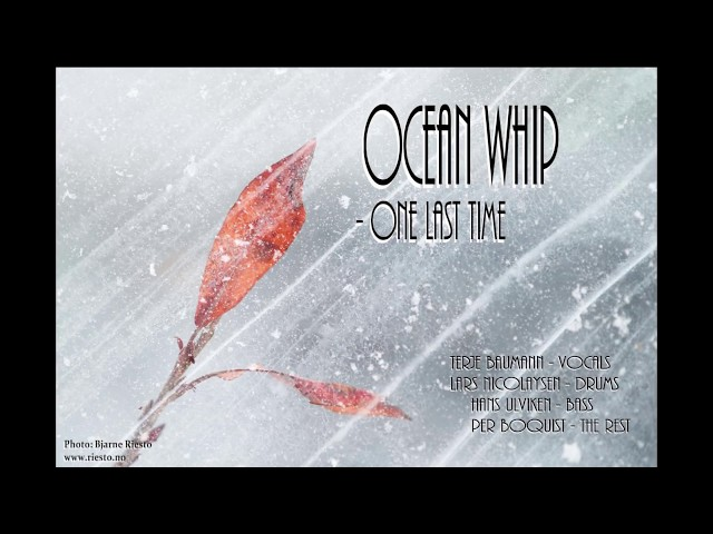 Ocean Whip – One Last Time