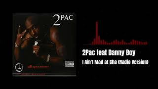 2Pac feat Danny Boy - I Ain't Mad at Cha (Radio Version)