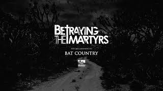 BETRAYING THE MARTYRS - Bat Country