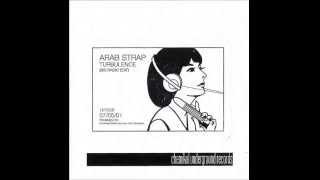 Arab Strap - Turbulence (bis radio edit remix)