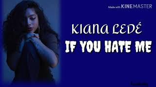 Kiana Ledé   If You Hate Me (Lyrics)