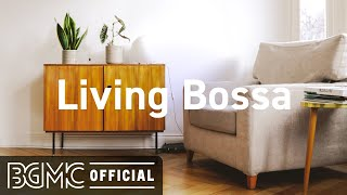 Living Bossa: Relax Happy Bossa Nova Cafe Instrumental Background Music for Good Mood