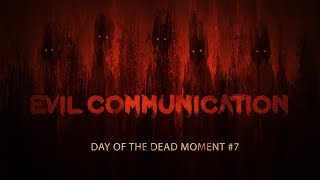 Day of the Dead #7- Evil Communications