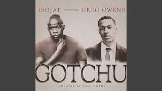 Gotchu (feat. Greg Owens)
