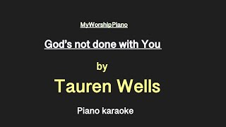 God's Not Done With You - (Piano Karaoke) Tauren Wells Sing Along Cover Backing Track