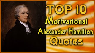 Top 10 Alexander Hamilton Quotes | Inspirational Quotes | Motivational Quotes