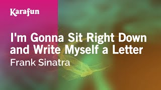 Karaoke I'm Gonna Sit Right Down and Write Myself a Letter - Frank Sinatra *