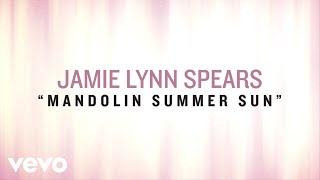 Jamie Lynn Spears - Mandolin Summer Sun (Lyric Video)