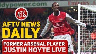 Former Arsenal Player Justin Hoyte Live | AFTV News Daily.