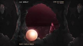Like It's Over (feat. MNDR) [Party Pupils Remix]   Jai Wolf (Official Audio)
