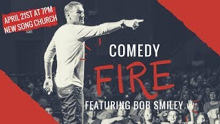 Bob Smiley - Comedy Fire 04-21-2018