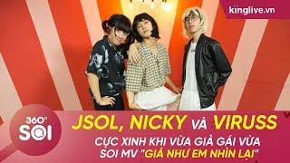 """KINGLIVE   Jsol, Nicky và ViruSs cực xinh khi vừa giả gái vừa soi MV """"Giá như em nhìn lại"""""""