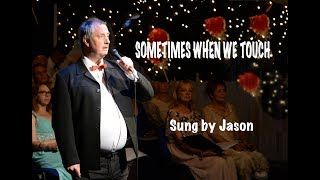 Sometimes When we Touch sung by Jason