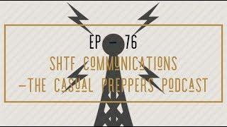 SHTF Communications - Ep 76