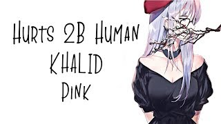 Nightcore → Hurt 2B Human ♪ (Pink  Khalid) LYRICS ✔︎