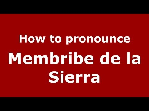 How to pronounce Membribe de la Sierra (Spanish/Spain) - PronounceNames.com