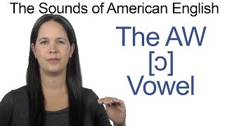 American English - AW [ɔ] Vowel - How to make the AW Vowel