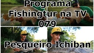 Programa Fishingtur na TV 079 - Pesqueiro Ichiban