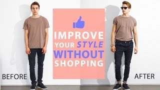 How To Improve Your Style Without Buying New Clothes | Mens Fashion Tips